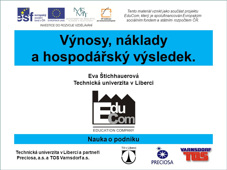 EduCom Projekt Educom www.kvs.tul.cz/EduCom/ Tento projekt je financován evropským sociálním fondem a státním rozpočtem ČR Tento materiál vznikl jako