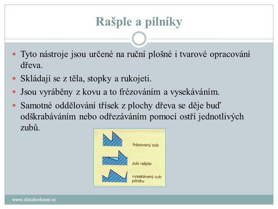 Rašple a pilníky www.zlinskedumy.cz Tyto nástroje jsou určené na ruční plošné i tvarové opracování dřeva. Skládají se z těla, stopky a rukojeti. Jsou