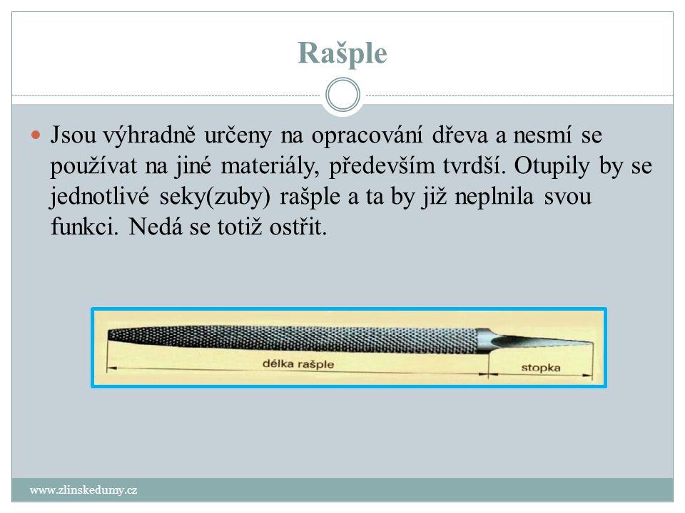 Rašple www.zlinskedumy.cz Jsou výhradně určeny na opracování dřeva a nesmí se používat na jiné materiály, především tvrdší. Otupily by se jednotlivé s