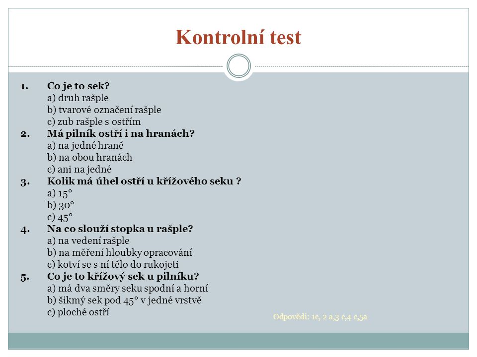 Kontrolní test 1.Co je to sek? a) druh rašple b) tvarové označení rašple c) zub rašple s ostřím 2.Má pilník ostří i na hranách? a) na jedné hraně b) n