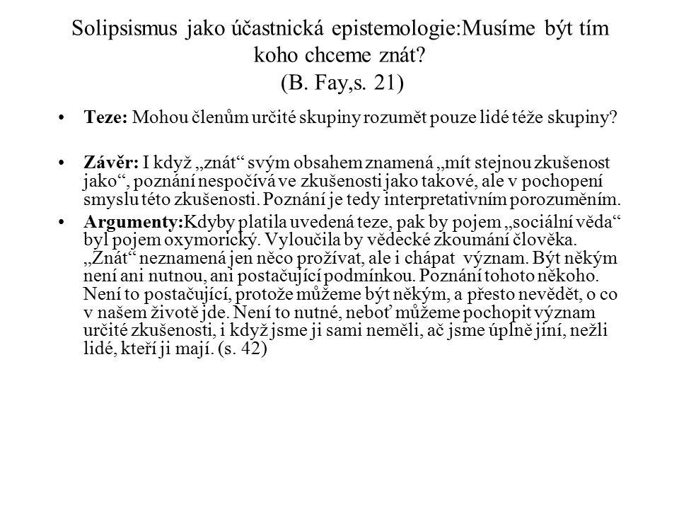 Solipsismus jako účastnická epistemologie:Musíme být tím koho chceme znát? (B. Fay,s. 21) Teze: Mohou členům určité skupiny rozumět pouze lidé téže sk