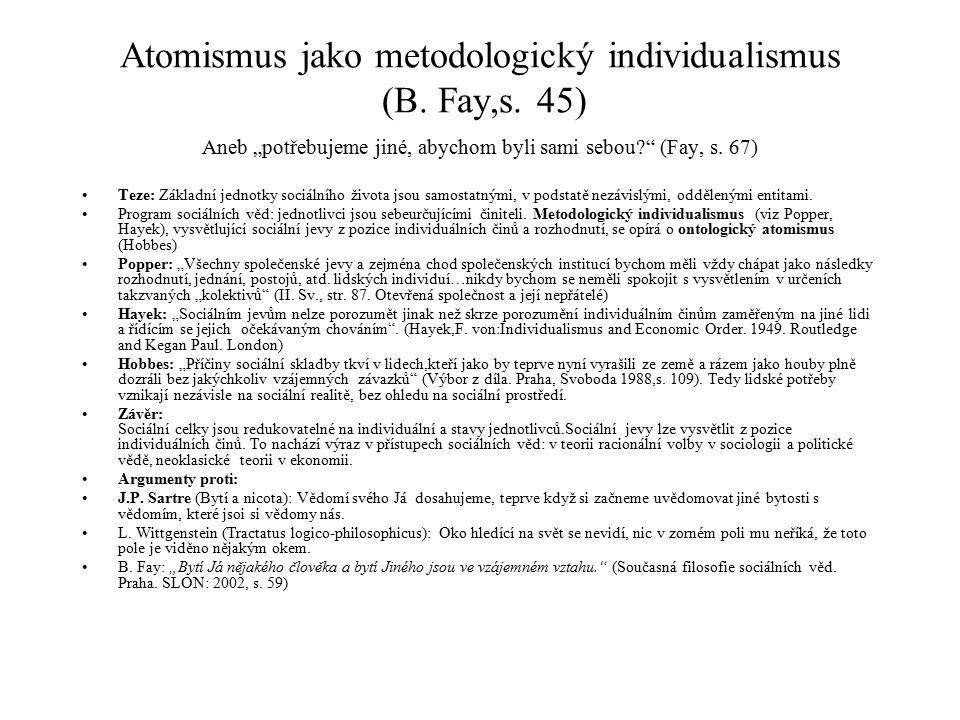 """Atomismus jako metodologický individualismus (B. Fay,s. 45) Aneb """"potřebujeme jiné, abychom byli sami sebou?"""" (Fay, s. 67) Teze: Základní jednotky soc"""