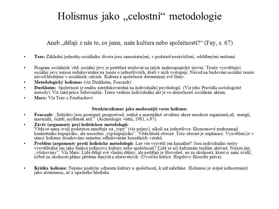 """Holismus jako """"celostní"""" metodologie Aneb """"dělají z nás to, co jsme, naše kultura nebo společností?"""" (Fay, s. 67) Teze: Základní jednotky sociálního ž"""