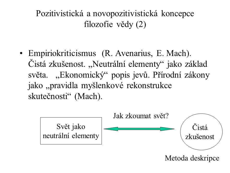 """Pozitivistická a novopozitivistická koncepce filozofie vědy (2) Empiriokriticismus (R. Avenarius, E. Mach). Čistá zkušenost. """"Neutrální elementy"""" jako"""