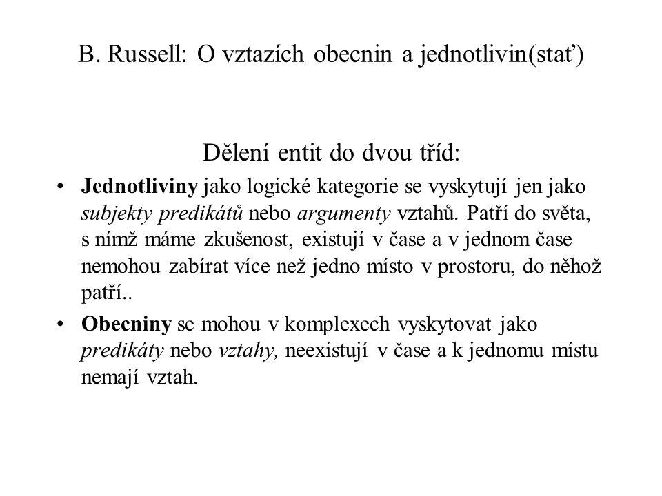 B. Russell: O vztazích obecnin a jednotlivin(stať) Dělení entit do dvou tříd: Jednotliviny jako logické kategorie se vyskytují jen jako subjekty predi