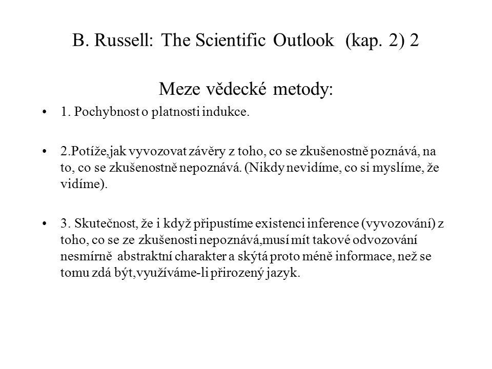 B. Russell: The Scientific Outlook (kap. 2) 2 Meze vědecké metody: 1. Pochybnost o platnosti indukce. 2.Potíže,jak vyvozovat závěry z toho, co se zkuš