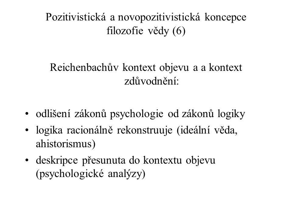 Pozitivistická a novopozitivistická koncepce filozofie vědy (6) Reichenbachův kontext objevu a a kontext zdůvodnění: odlišení zákonů psychologie od zá