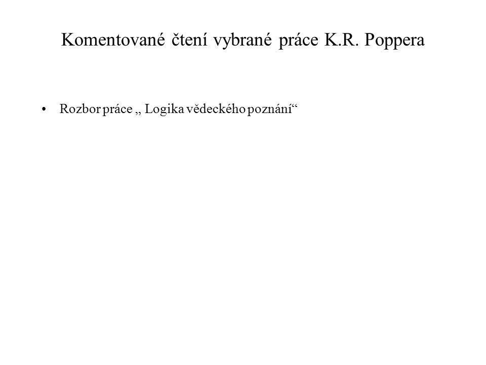 """Komentované čtení vybrané práce K.R. Poppera Rozbor práce """" Logika vědeckého poznání"""""""