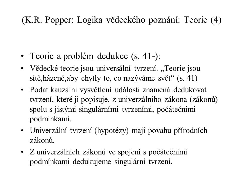 """(K.R. Popper: Logika vědeckého poznání: Teorie (4) Teorie a problém dedukce (s. 41-): Vědecké teorie jsou universální tvrzení. """"Teorie jsou sítě,házen"""