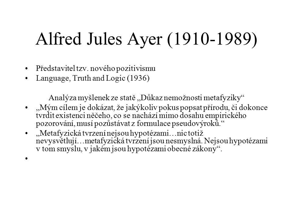 """Alfred Jules Ayer (1910-1989) Představitel tzv. nového pozitivismu Language, Truth and Logic (1936) Analýza myšlenek ze statě """"Důkaz nemožnosti metafy"""