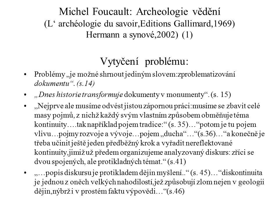 """Michel Foucault: Archeologie vědění (L' archéologie du savoir,Editions Gallimard,1969) Hermann a synové,2002) (1) Vytyčení problému: Problémy """"je možn"""