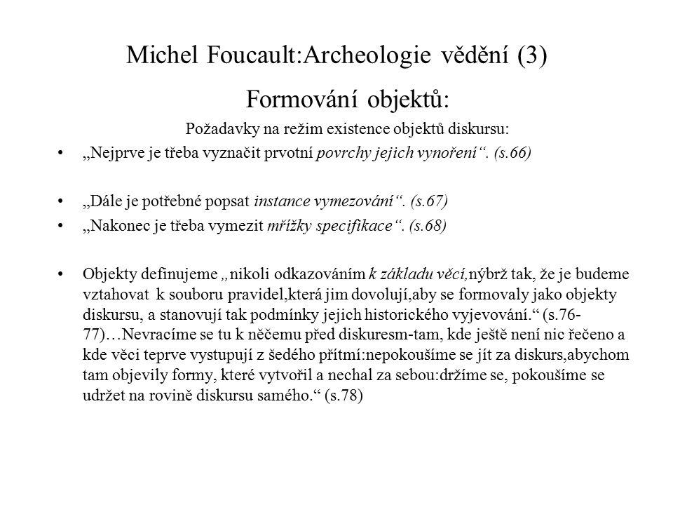 """Michel Foucault:Archeologie vědění (3) Formování objektů: Požadavky na režim existence objektů diskursu: """"Nejprve je třeba vyznačit prvotní povrchy je"""