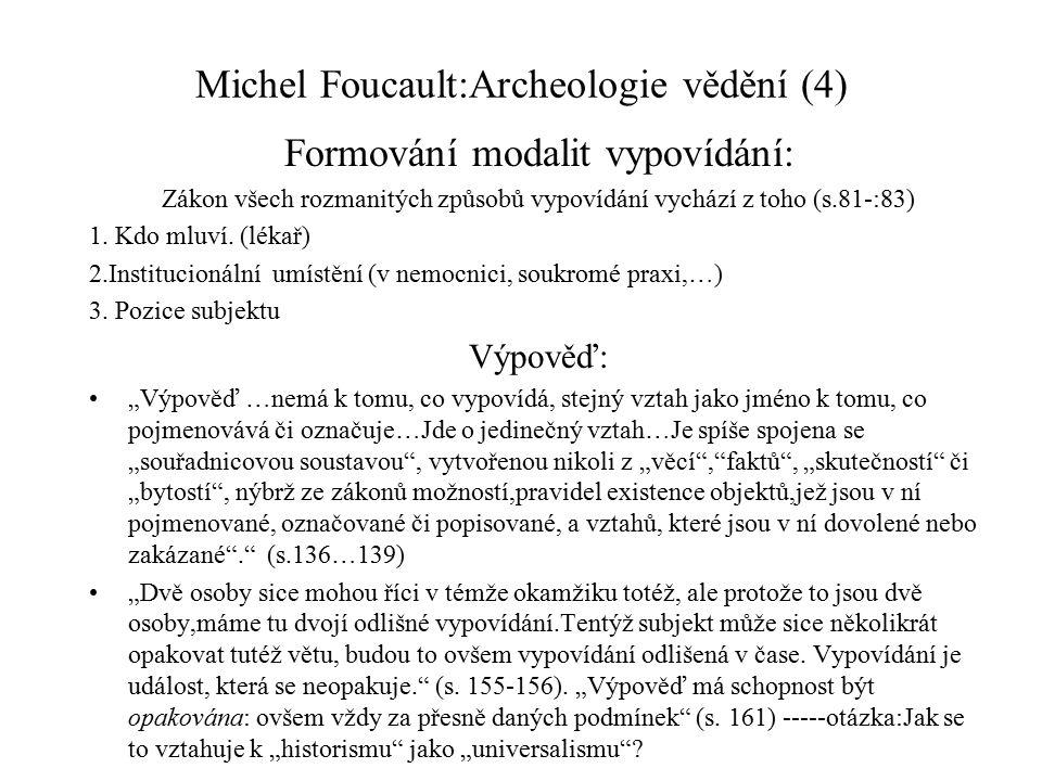 Michel Foucault:Archeologie vědění (4) Formování modalit vypovídání: Zákon všech rozmanitých způsobů vypovídání vychází z toho (s.81-:83) 1. Kdo mluví