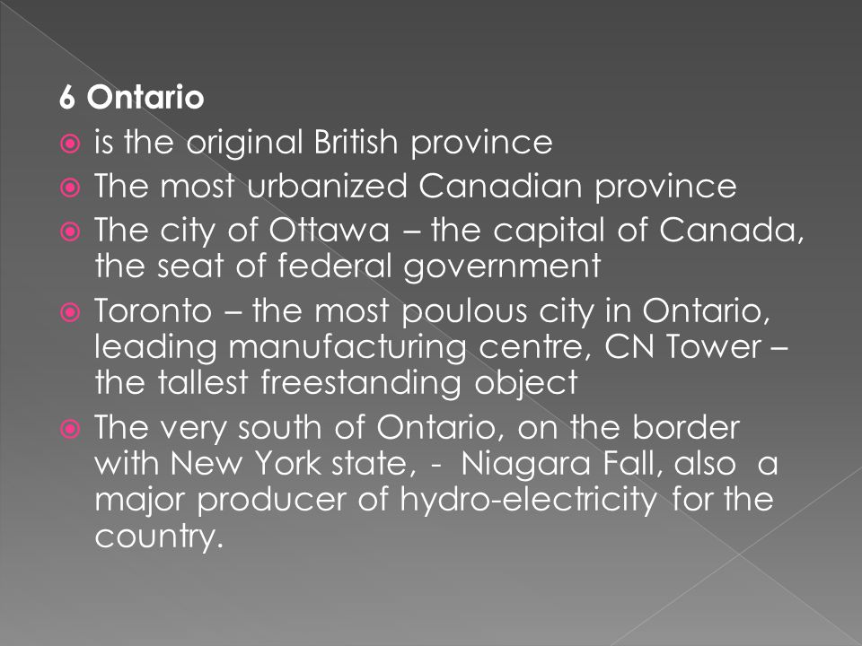 6 Ontario  is the original British province  The most urbanized Canadian province  The city of Ottawa – the capital of Canada, the seat of federal