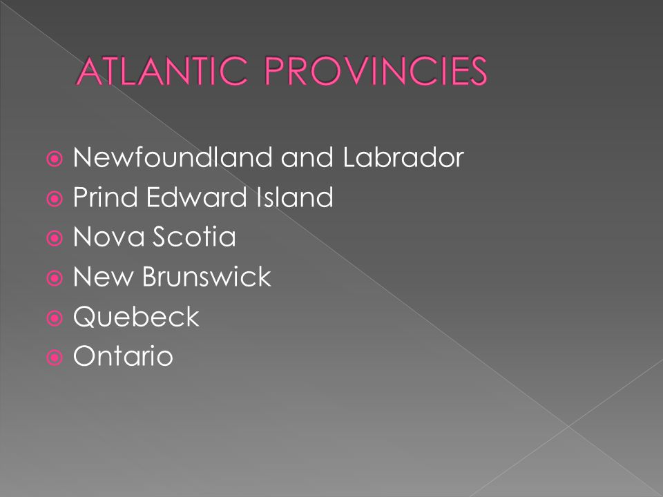  Newfoundland and Labrador  Prind Edward Island  Nova Scotia  New Brunswick  Quebeck  Ontario