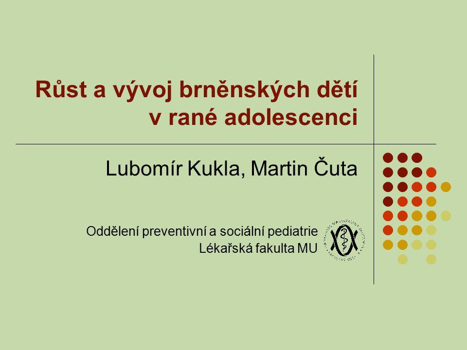 Růst a vývoj brněnských dětí v rané adolescenci Lubomír Kukla, Martin Čuta Oddělení preventivní a sociální pediatrie Lékařská fakulta MU