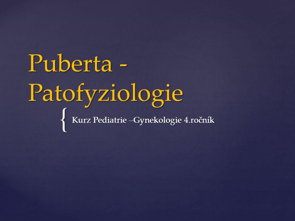 { Puberta - Patofyziologie Kurz Pediatrie –Gynekologie 4.ročník