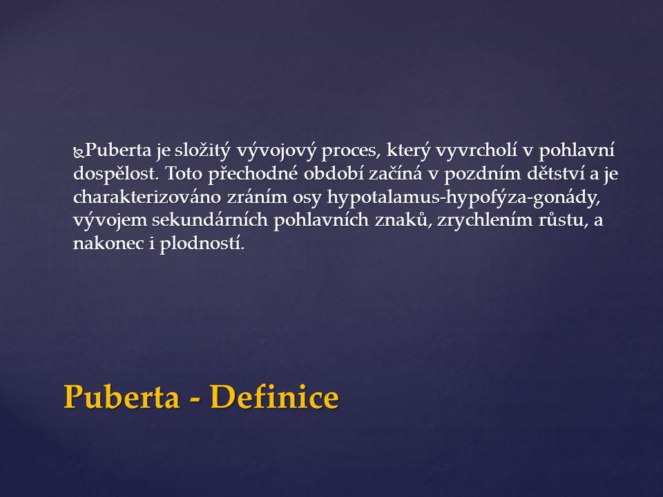  Puberta je složitý vývojový proces, který vyvrcholí v pohlavní dospělost.