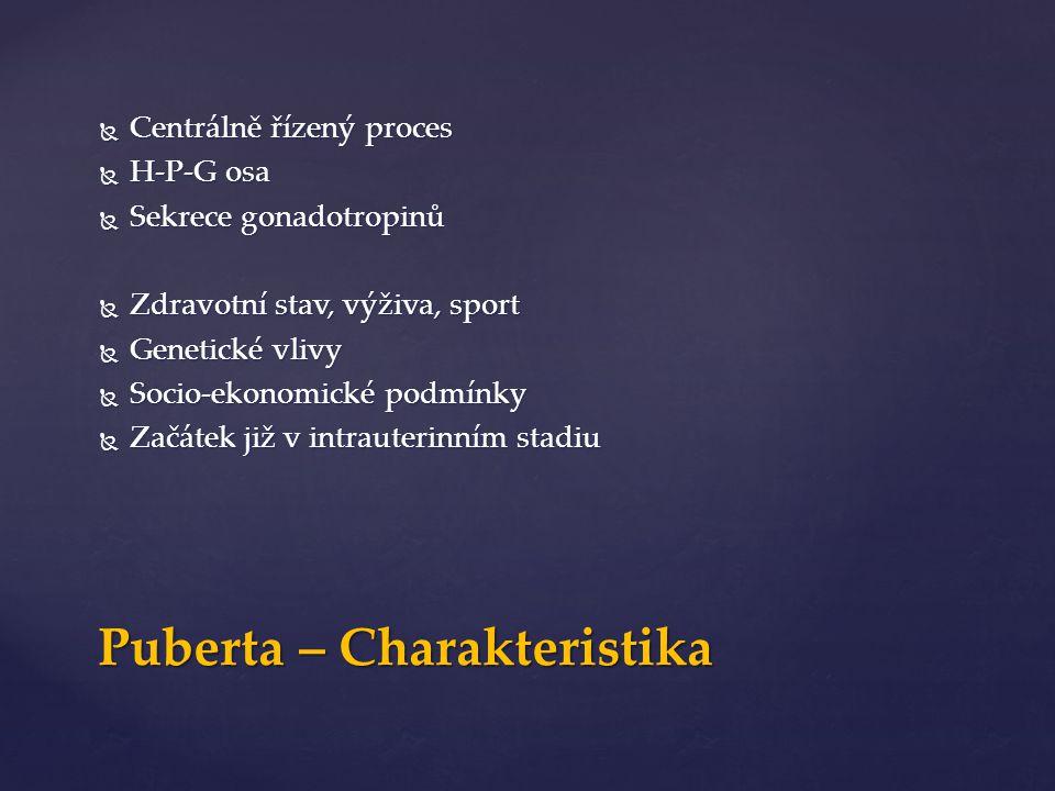 Hypothalamicko-Pituitární-Gonadální osa – Fetální stadium Hypothalamicko-Pituitární-Gonadální osa– Rané dětství Hypothalamicko-Pituitární-Gonadální osa– Dětství Hypothalamicko-Pituitární-Gonadální osa– Pozdní prepubertální stadium Hypothalamicko-Pituitární-Gonadální osa - Puberta