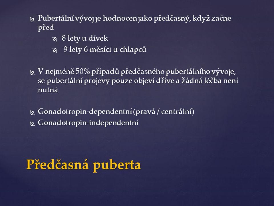 Pubertální vývoj je hodnocen jako předčasný, když začne před  8 lety u dívek  9 lety 6 měsíci u chlapců  V nejméně 50% případů předčasného pubertálního vývoje, se pubertální projevy pouze objeví dříve a žádná léčba není nutná  Gonadotropin-dependentní (pravá / centrální)  Gonadotropin-independentní Předčasná puberta