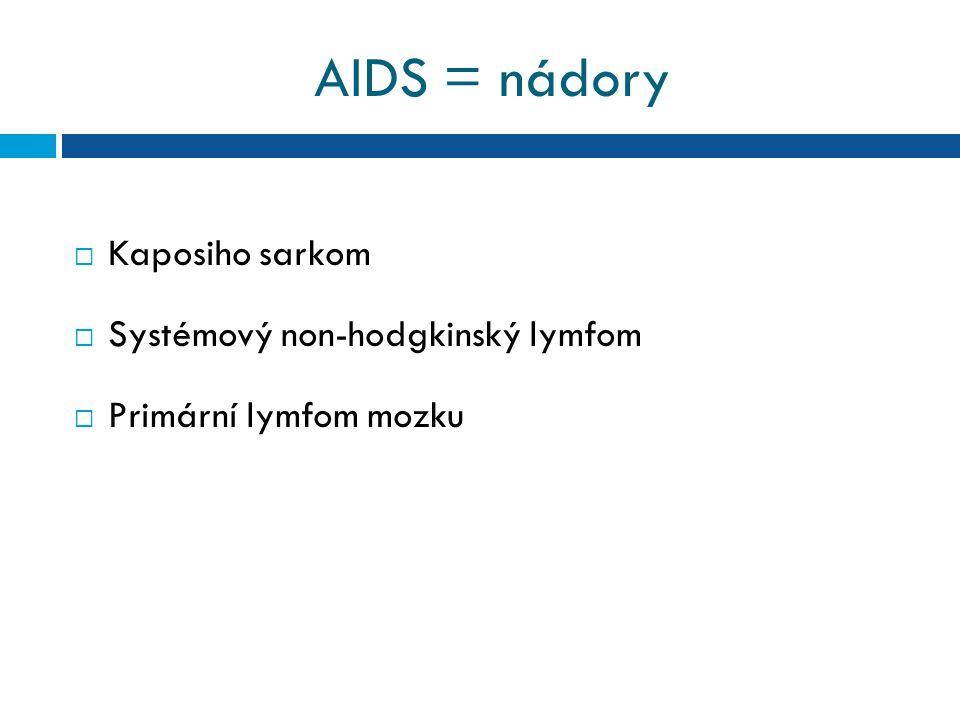 AIDS = nádory  Kaposiho sarkom  Systémový non-hodgkinský lymfom  Primární lymfom mozku