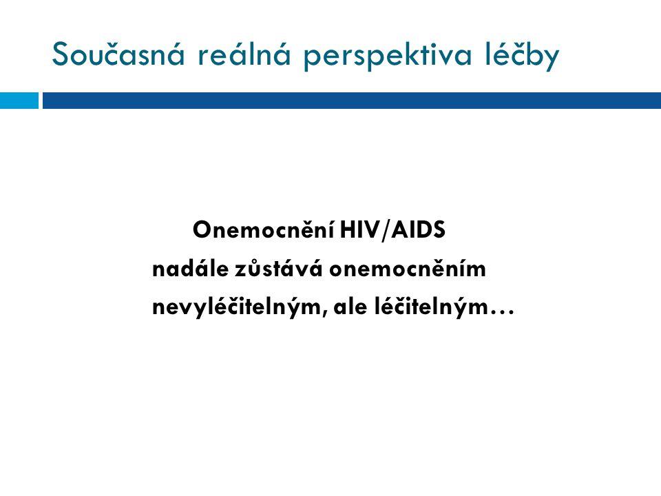 Současná reálná perspektiva léčby Onemocnění HIV/AIDS nadále zůstává onemocněním nevyléčitelným, ale léčitelným…