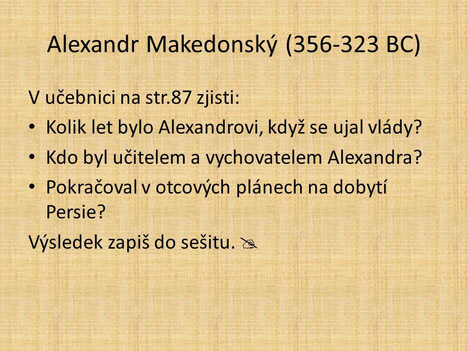 V učebnici na str.87 zjisti: Kolik let bylo Alexandrovi, když se ujal vlády? Kdo byl učitelem a vychovatelem Alexandra? Pokračoval v otcových plánech
