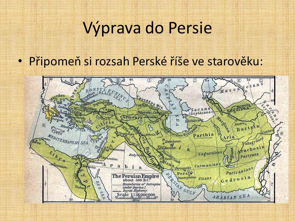 Výprava do Persie Připomeň si rozsah Perské říše ve starověku: