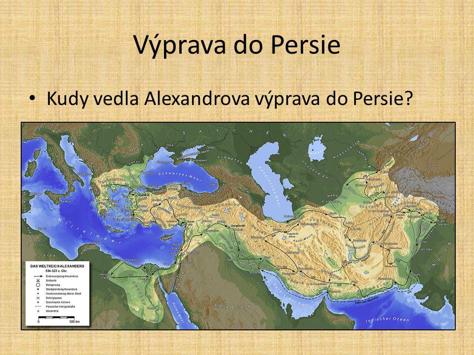 Výprava do Persie Kudy vedla Alexandrova výprava do Persie?