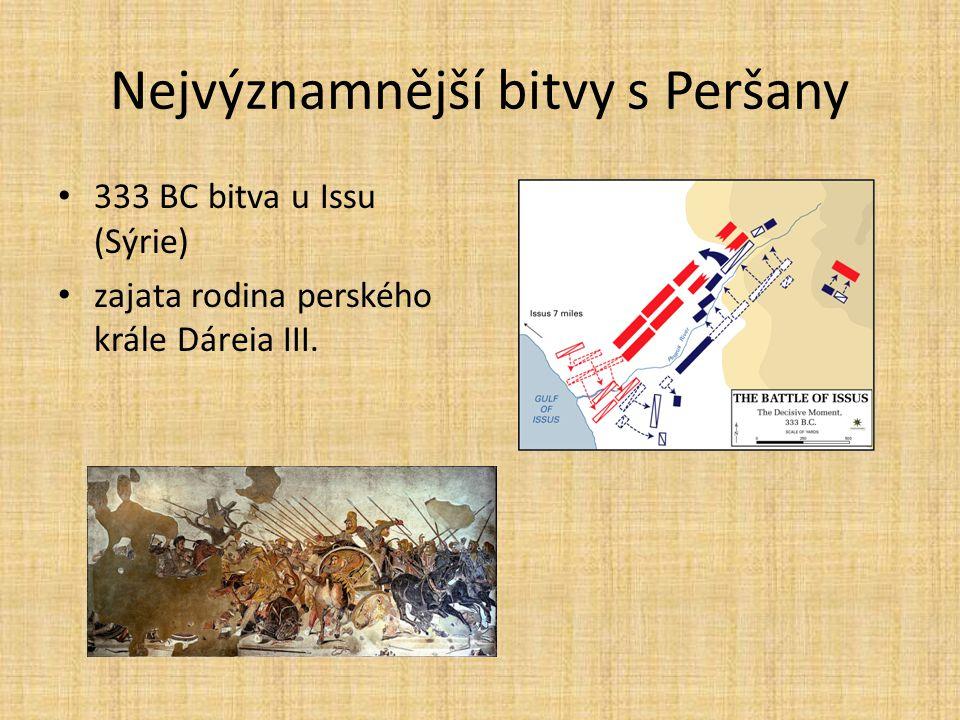 Nejvýznamnější bitvy s Peršany 333 BC bitva u Issu (Sýrie) zajata rodina perského krále Dáreia III.