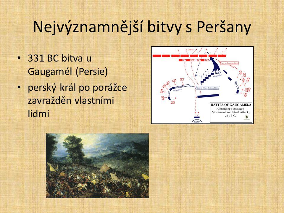 Nejvýznamnější bitvy s Peršany 331 BC bitva u Gaugamél (Persie) perský král po porážce zavražděn vlastními lidmi