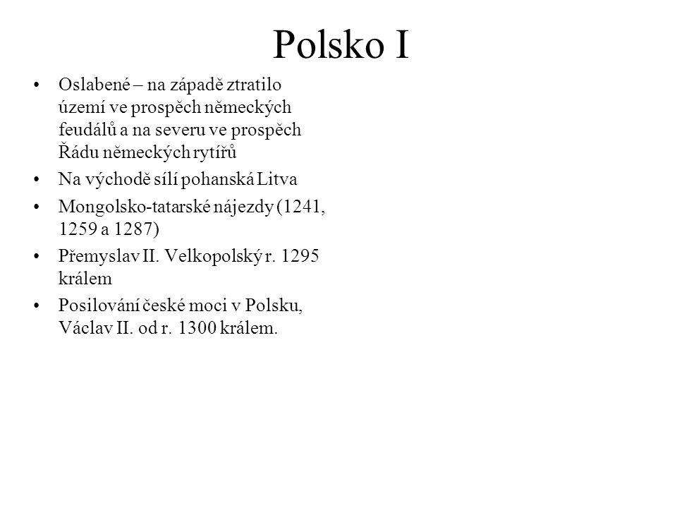 Polsko I Oslabené – na západě ztratilo území ve prospěch německých feudálů a na severu ve prospěch Řádu německých rytířů Na východě sílí pohanská Litva Mongolsko-tatarské nájezdy (1241, 1259 a 1287) Přemyslav II.
