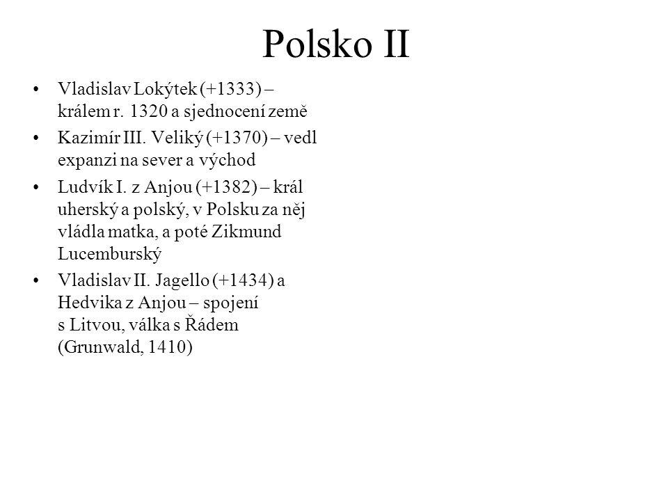 Polsko II Vladislav Lokýtek (+1333) – králem r.1320 a sjednocení země Kazimír III.