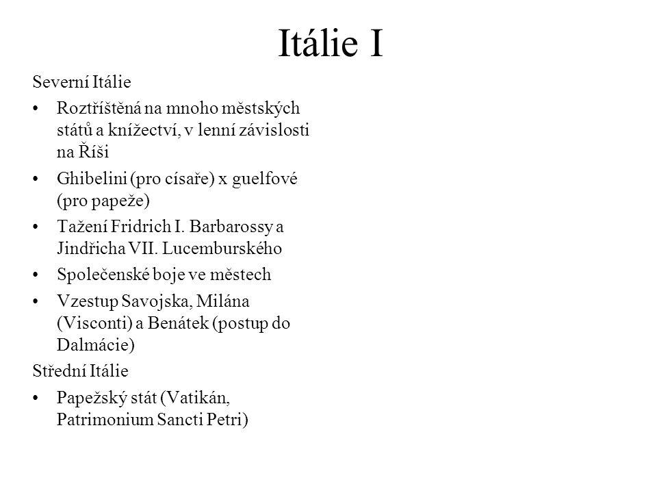 Itálie I Severní Itálie Roztříštěná na mnoho městských států a knížectví, v lenní závislosti na Říši Ghibelini (pro císaře) x guelfové (pro papeže) Tažení Fridrich I.