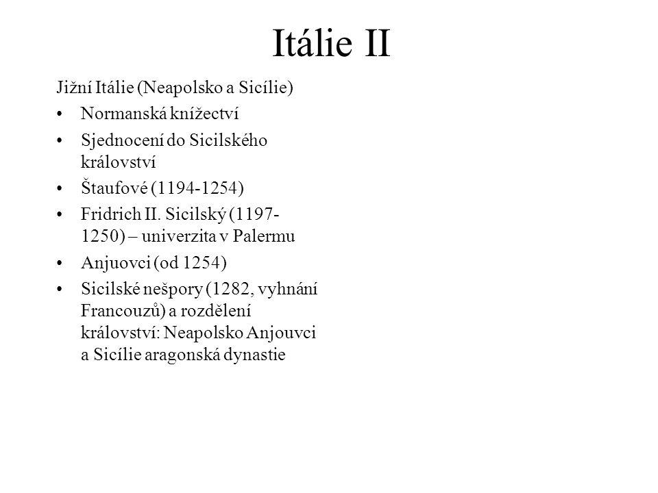 Itálie II Jižní Itálie (Neapolsko a Sicílie) Normanská knížectví Sjednocení do Sicilského království Štaufové (1194-1254) Fridrich II.