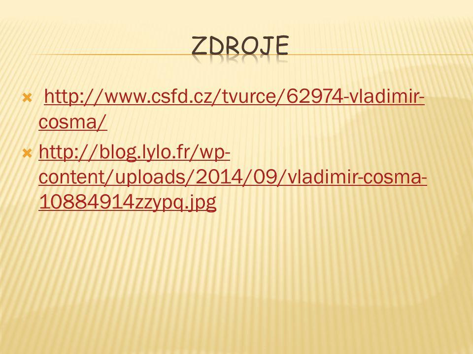  http://www.csfd.cz/tvurce/62974-vladimir- cosma/http://www.csfd.cz/tvurce/62974-vladimir- cosma/  http://blog.lylo.fr/wp- content/uploads/2014/09/vladimir-cosma- 10884914zzypq.jpg http://blog.lylo.fr/wp- content/uploads/2014/09/vladimir-cosma- 10884914zzypq.jpg
