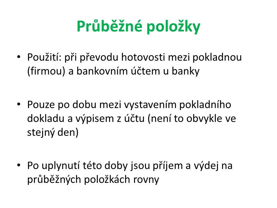 Průběžné položky Použití: při převodu hotovosti mezi pokladnou (firmou) a bankovním účtem u banky Pouze po dobu mezi vystavením pokladního dokladu a v