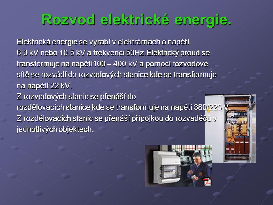 Rozvod elektrické energie. Elektrická energie se vyrábí v elektrárnách o napětí 6,3 kV nebo 10,5 kV a frekvenci 50Hz.Elektrický proud se transformuje