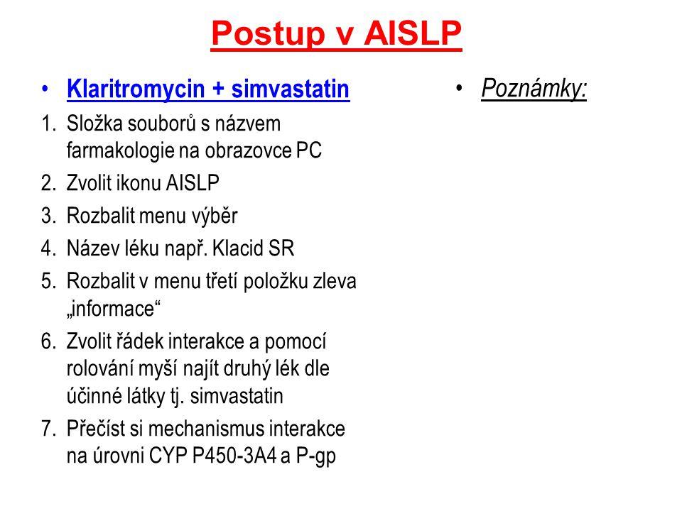 Postup v AISLP Klaritromycin + simvastatin 1.Složka souborů s názvem farmakologie na obrazovce PC 2.Zvolit ikonu AISLP 3.Rozbalit menu výběr 4.Název l