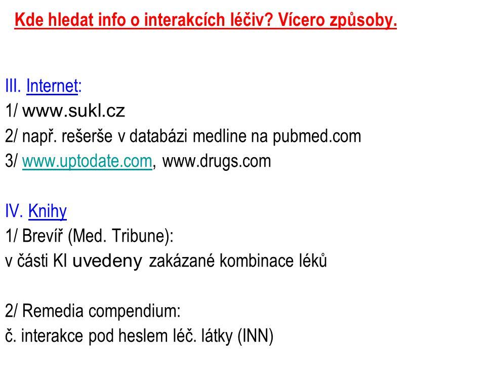 Kde hledat info o interakcích léčiv? Vícero způsoby. III. Internet: 1/ www.sukl.cz 2/ např. rešerše v databázi medline na pubmed.com 3/ www.uptodate.c