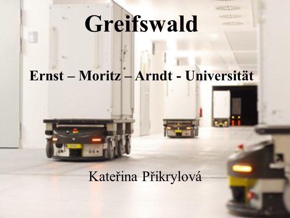 Greifswald Ernst – Moritz – Arndt - Universität Kateřina Přikrylová