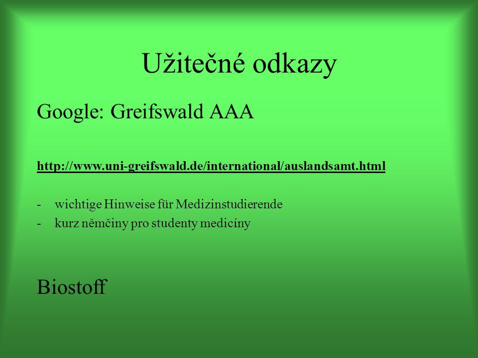 Užitečné odkazy Google: Greifswald AAA http://www.uni-greifswald.de/international/auslandsamt.html -wichtige Hinweise für Medizinstudierende -kurz němčiny pro studenty medicíny Biostoff