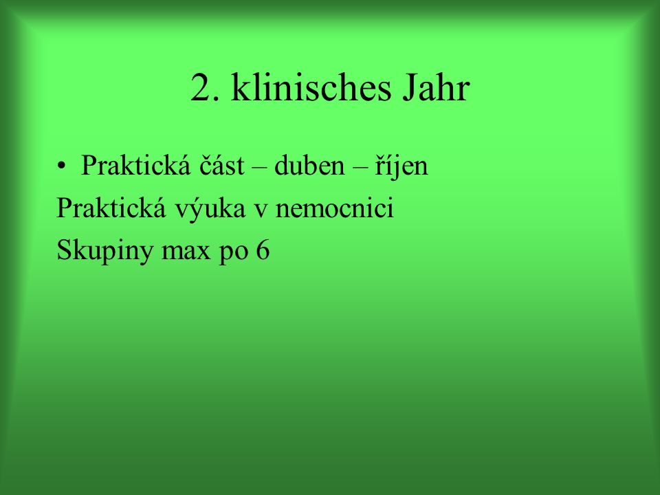 2. klinisches Jahr Praktická část – duben – říjen Praktická výuka v nemocnici Skupiny max po 6