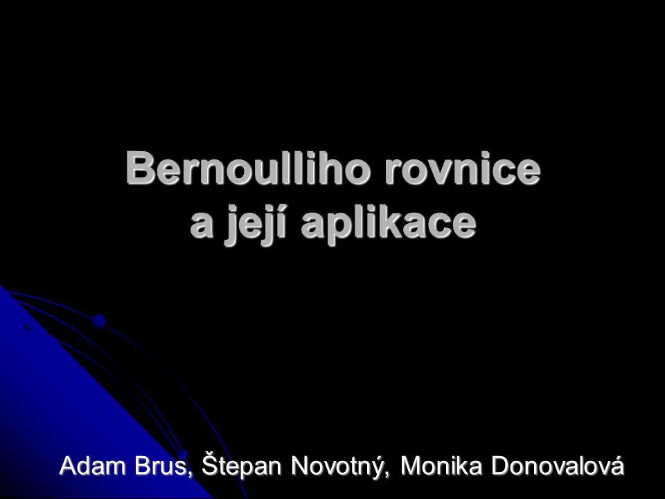 Bernoulliho rovnice a její aplikace Adam Brus, Štepan Novotný, Monika Donovalová