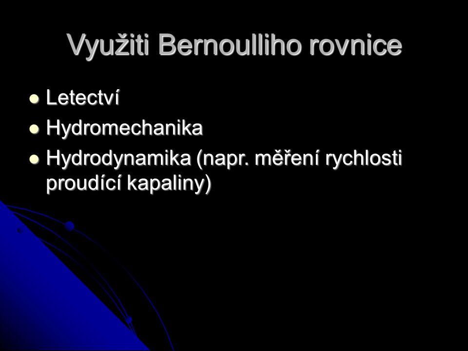 Využiti Bernoulliho rovnice Letectví Letectví Hydromechanika Hydromechanika Hydrodynamika (napr.