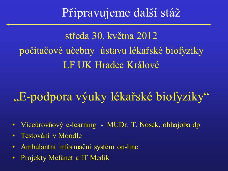 """Připravujeme další stáž středa 30. května 2012 počítačové učebny ústavu lékařské biofyziky LF UK Hradec Králové """"E-podpora výuky lékařské biofyziky"""" V"""