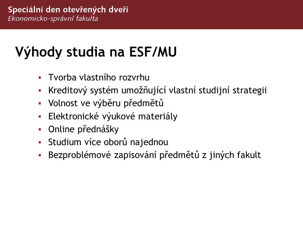 Výhody studia na ESF/MU  Tvorba vlastního rozvrhu  Kreditový systém umožňující vlastní studijní strategii  Volnost ve výběru předmětů  Elektronick