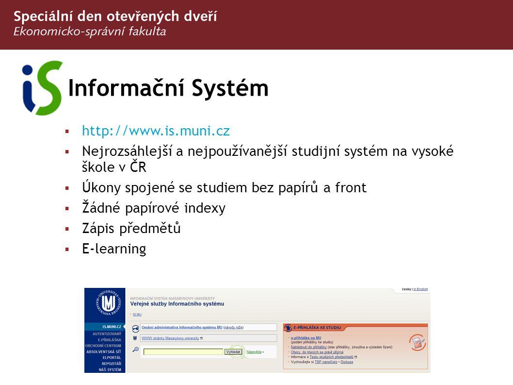 Informační Systém  http://www.is.muni.c z  Nejrozsáhlejší a nejpoužívanější studijní systém na vysoké škole v ČR  Úkony spojené se studiem bez papí