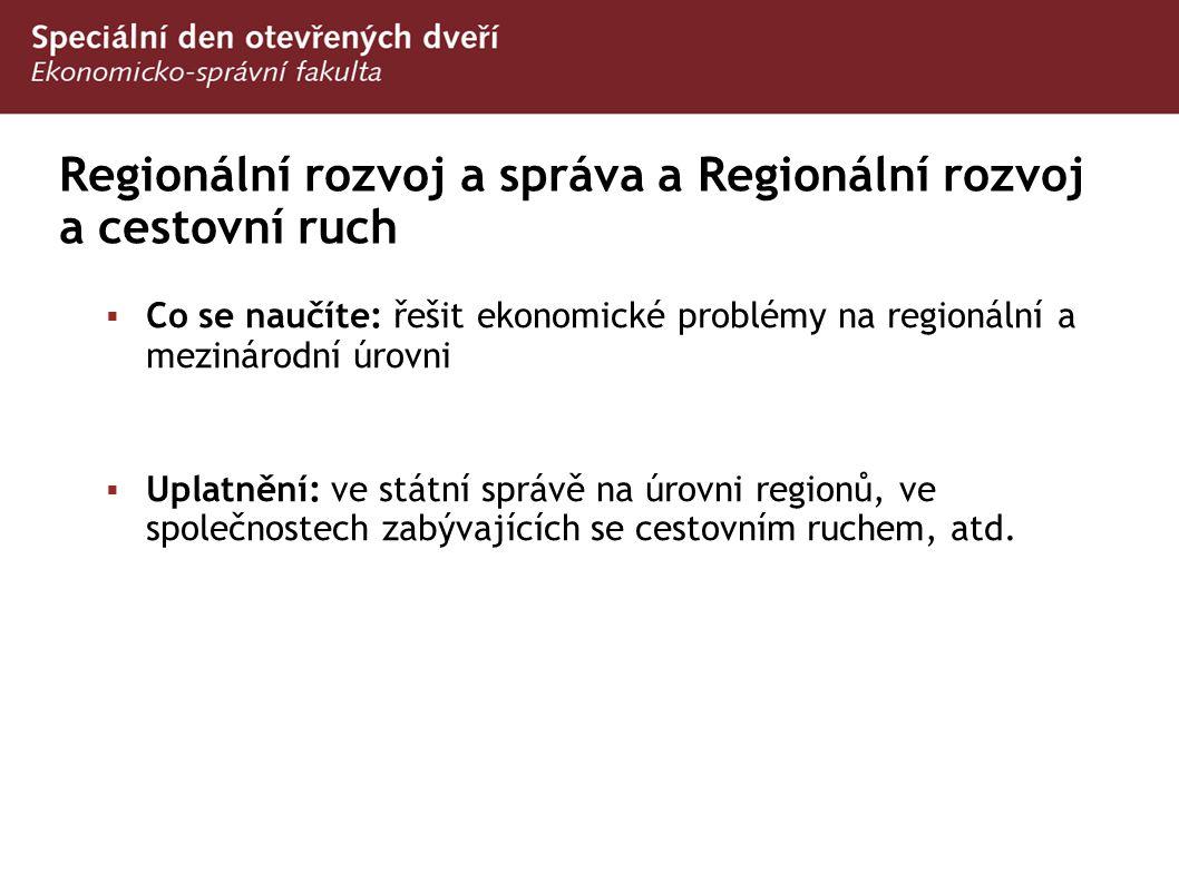 Regionální rozvoj a správa a Regionální rozvoj a cestovní ruch  Co se naučíte: řešit ekonomické problémy na regionální a mezinárodní úrovni  Uplatně