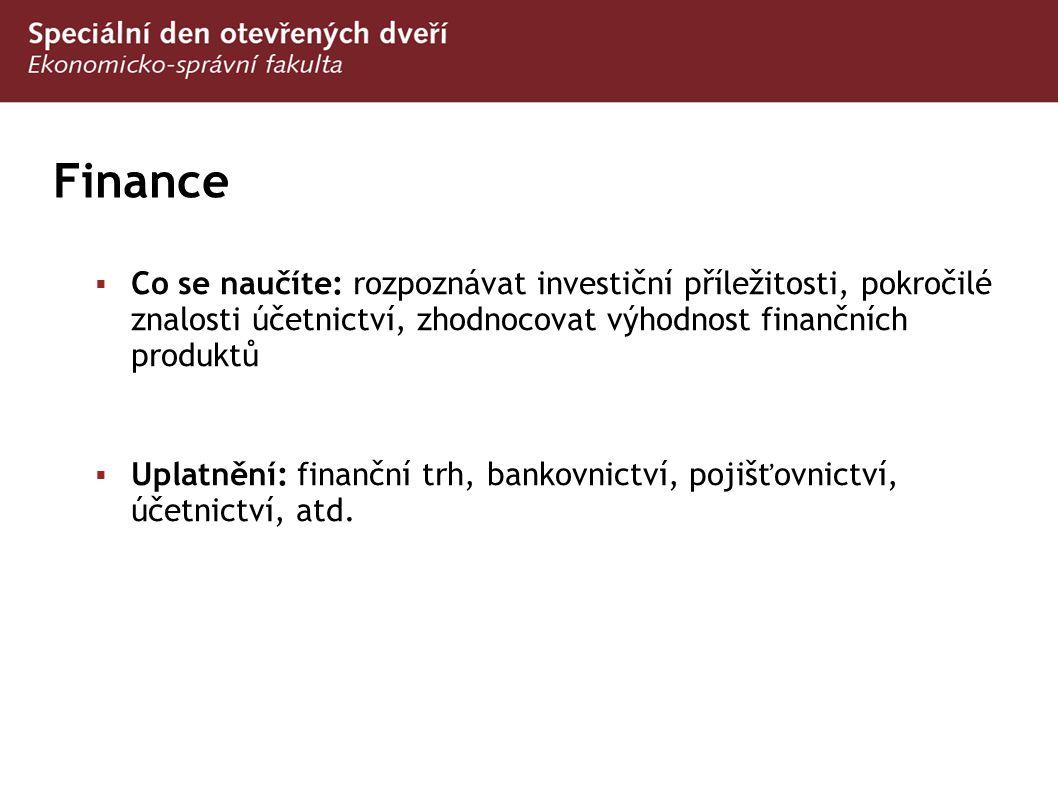 Finance  Co se naučíte: rozpoznávat investiční příležitosti, pokročilé znalosti účetnictví, zhodnocovat výhodnost finančních produktů  Uplatnění: fi